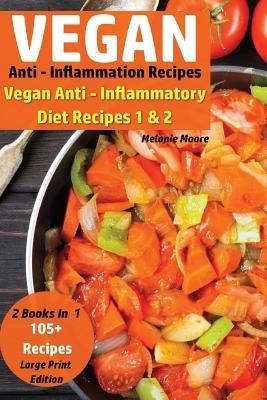 Vegan Anti - Inflammation Recipes - 2 Books in 1: Vegan Anti - Inflammatory  Diet Recipes 1 & 2 - 105+ Recipes