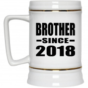 Brother Since 2018 - Beer Stein, Ceramic Beer Mug, Best Gift for Birthday, Anniversary, Easter, Valentines Mothers Fathers Day