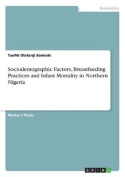 Sociodemographic Factors, Breastfeeding Practices and Infant Mortality in Northern Nigeria