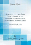 Speech of the Hon. John Quincy Adams, in the House of Representatives, on the State of the Nation