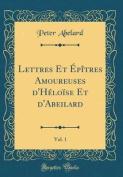 Lettres Et Epitres Amoureuses D'Heloise Et D'Abeilard, Vol. 1  [FRE]