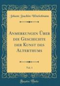 Anmerkungen Uber Die Geschichte Der Kunst Des Alterthums, Vol. 1  [GER]