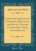 Adams and Strickland, Importers, Wholesale and Retail Dealers in Crockery, China, Glassware, &C