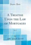 A Treatise Upon the Law of Mortgages, Vol. 1