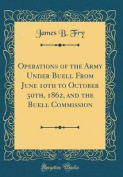 Operations of the Army Under Buell from June 10th to October 30th, 1862, and the Buell Commission