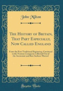 The History of Britain, That Part Especially, Now Called England