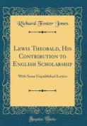 Lewis Theobald, His Contribution to English Scholarship