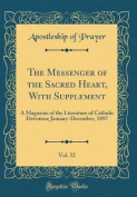 The Messenger of the Sacred Heart, with Supplement, Vol. 32