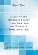 Narrative of a Mission of Inquiry to the Jews from the Church of Scotland in 1839, Vol. 2