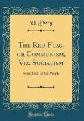 The Red Flag, or Communism, Viz. Socialism