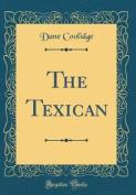 The Texican (Classic Reprint)