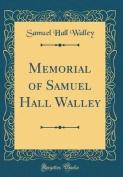 Memorial of Samuel Hall Walley
