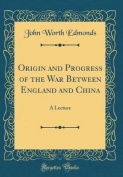 Origin and Progress of the War Between England and China