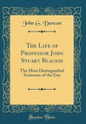 The Life of Professor John Stuart Blackie