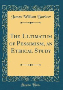 The Ultimatum of Pessimism, an Ethical Study