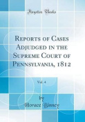 Reports of Cases Adjudged in the Supreme Court of Pennsylvania, 1812, Vol. 4
