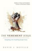 The Vehement Jesus (Studies in Peace and Scripture