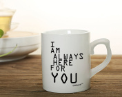 """White Ceramic Mugs Printed """"I AM ALWAYS HERE FOR YOU"""" For Who Is Cross In Love Special Comfort Present Best Gift For Friend Family Member Colleague 330ml By Kemug"""
