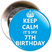 Blue Keep Calm It's My 7th Birthday Badge - 59mm Size Pin Badge