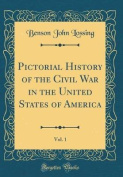 Pictorial History of the Civil War in the United States of America, Vol. 1