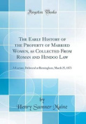 The Early History of the Property of Married Women, as Collected from Roman and Hindoo Law