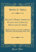 Kelsey's Hardy American Plants and Carolina Mountain Flowers