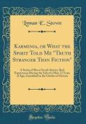 Karmenia, or What the Spirit Told Me Truth Stranger Than Fiction