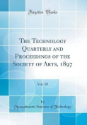 The Technology Quarterly and Proceedings of the Society of Arts, 1897, Vol. 10