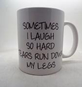 Sometimes I laugh so hard tears run down my leg 330ml mug ceramic Christmas gift funny