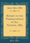 Report on the Pharmacopoeias of All Nations, 1883