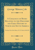 A Catalogue of Books Relating to the Discovery and Early History of North and South America, Vol. 3