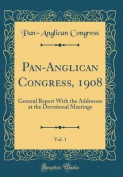 Pan-Anglican Congress, 1908, Vol. 1