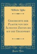 Geschichte Der Plastik Von Den Altesten Zeiten Bis Auf Die Gegenwart  [GER]