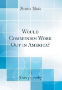 Would Communism Work Out in America?