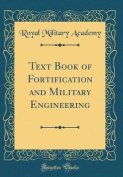 Text Book of Fortification and Military Engineering