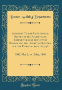 Auditor's Thirty-Sixth Annual Report of the Receipts and Expenditures of the City of Boston, and the County of Suffolk, for the Financial Year 1847-48