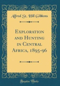 Exploration and Hunting in Central Africa, 1895-96