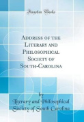Address of the Literary and Philosophical Society of South-Carolina