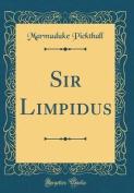 Sir Limpidus (Classic Reprint)