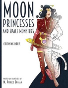 Moon Princesses and Space Monsters Coloring Book