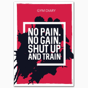 Gym Diary, No Pain - No Gain Shut Up & Train, A5, 80 Page, Durable, Slim Line, Gym Friendly with PVC Cover