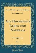 Aus Hoffmann's Leben Und Nachlass, Vol. 1  [GER]