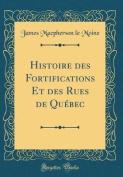 Histoire Des Fortifications Et Des Rues de Quebec  [FRE]