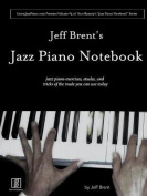 Jeff Brent's Jazz Piano Notebook - Volume 4 of Scot Ranney's Jazz Piano Notebook Series