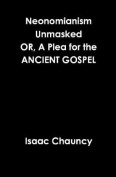 Neonomianism Unmasked Or, a Plea for the Ancient Gospel