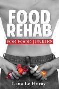 Food Rehab: For Food Junkies