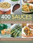 400 Sauces, Dips, Dressings, Salsas, Jams, Jellies & Pickles