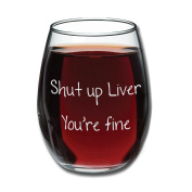 Shut Up Liver You're Fine - Funny Stemless Wine Glass 440ml - Wedding Wine Gift - Unique Gift for Mom, Her - Bachelorette Parties - Perfect Birthday Gift for Women - Gift for Wine Lover