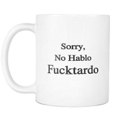 Funny Quote Coffee Cup Mug. Sorry, No Hablo Fucktardo. Motivational Mug, Funny Gift, Fun Mugs, Gag Gifts. 330ml White Ceramic Coffee Cup by 3 Sheets Novelties