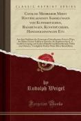 Catalog Mehrerer Meist Hinterlassenen Sammlungen Von Kupferstichen, Radirungen, Kunstbuchern, Handzeichnungen Etc [GER]